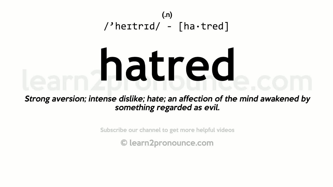 Pronunciation of Hatred  Definition of Hatred