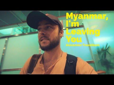 Myanmar, I'm Leaving You | Travel Vlog