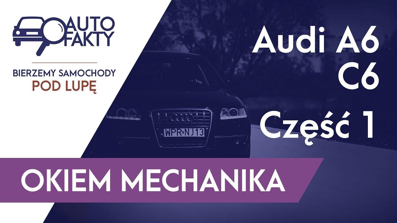 Audi A6 C6 Okiem Mechanika Część 1 Autofaktypl Youtube