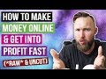 HOW TO MAKE MONEY ONLINE & GET INTO PROFIT FAST (*RAW* & UNCUT)