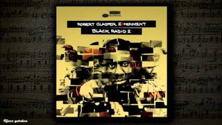 Robert Glasper -  Baby Tonight (Black Radio 2 ThemeMic Check 2