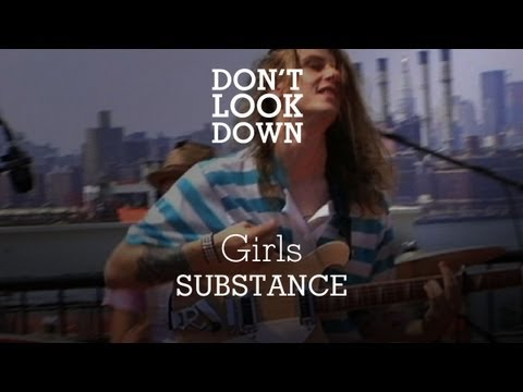 Girls - Substance - Don't Look Down