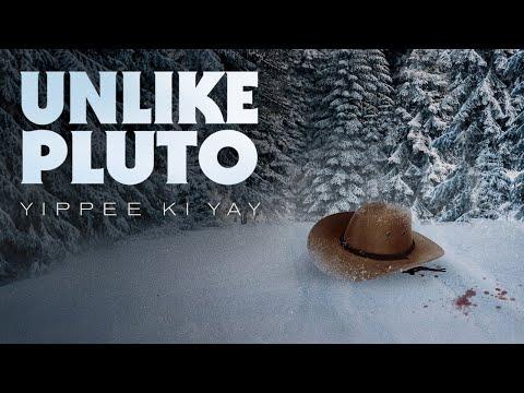 Unlike Pluto - Yippee Ki Yay