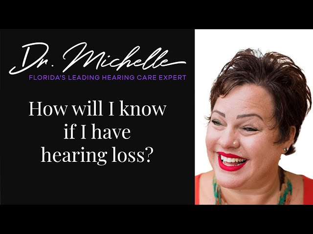 How will I know if I have hearing loss? | Hearing Help by Dr Michelle | Florida's Hearing Expert