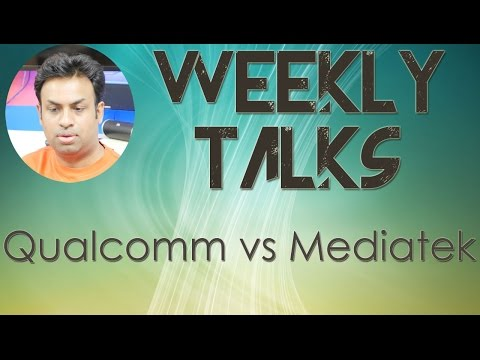 Weekly Tech Talks: Qualcomm Snapdragon vs Mediatek Processors