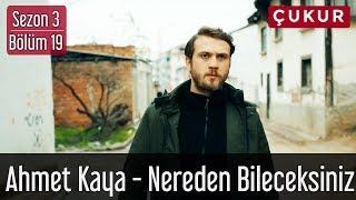 Çukur 3.Sezon 19.Bölüm - Ahmet Kaya - Nereden Bileceksiniz