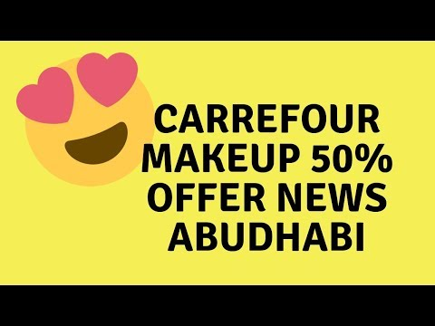 Carrefour deal 50% off makeup news for UAE ladies|abudhabi|m