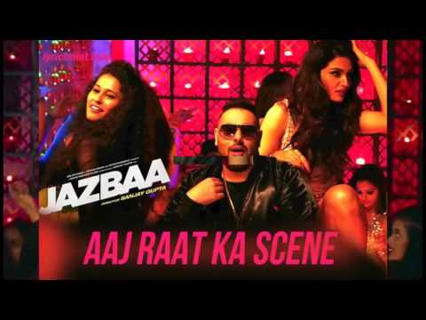 Aaj Raat Ka Scene Full Song   Badshah & Shraddha Pandit   Jazbaa 2015