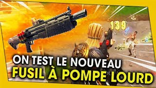 ON TEST LE NOUVEAU FUSIL A POMPE LOURD ! FORTNITE BATTLE ROYALE