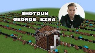 Minecraft: Shotgun - George Ezra with Note Blocks Video