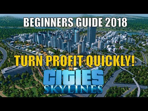 Cities Skylines BEGINNERS GUIDE 2018 - Make Profit Quickly!