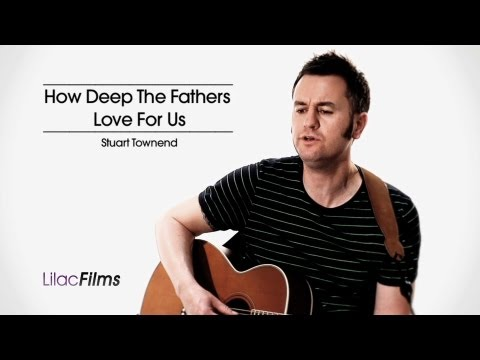 How Deep The Fathers Love   Stuart Townsend with s