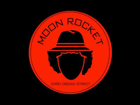 Moon Rocket - 33rd Organ Street (Original)