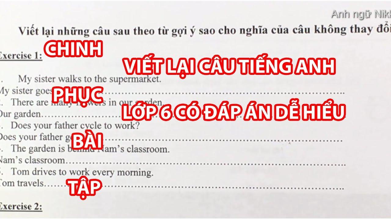 Viết lại câu trong tiếng anh lớp 6, hướng dẫn giải bài tập viết lại câu tiếng anh dễ hiểu