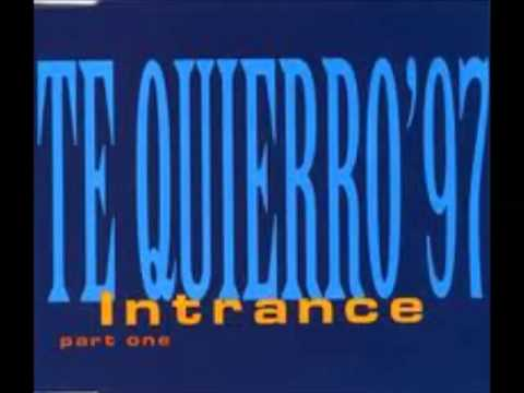 Intrance - Te Quierro '97 Part One (Intrance Single Cut)