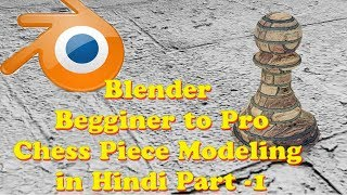 Blender Beginner to pro Chess Piece Modeling in Hindi Part -1 1omegaknight Live Stream