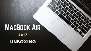 Apple MacBook Air 13 inch 2017 Unboxing and First Impressions