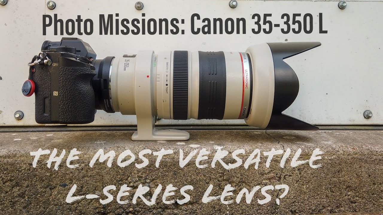 The Canon 35 350 Lens An Unsung Hero Of Versatility And L Series Quality Youtube