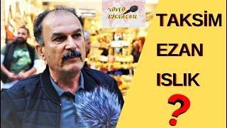 TAKSİM'DE EZAN ISLIKLANDI MI ? Vatandaşın Görüşleri...