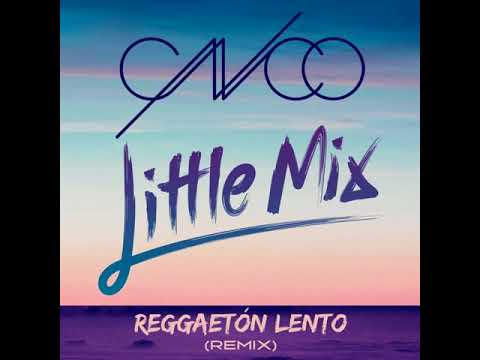 CNCO, Little Mix - Reggaetón Lento (Remix) [MP3 Free Download]