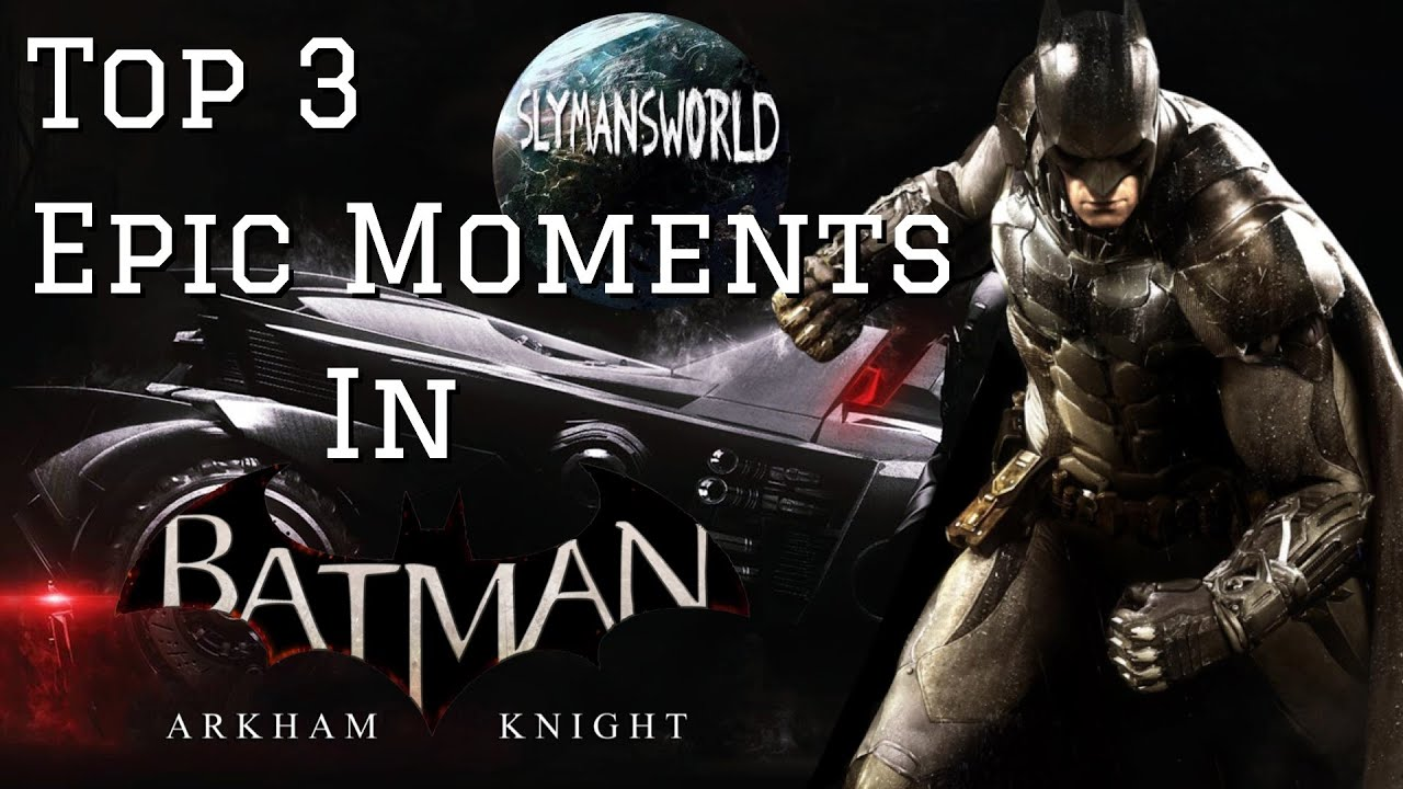 Batman Arkham knight - Top 3 Epic Moments So Far - YouTube