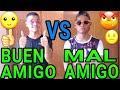 BUEN AMIGO VS MAL AMIGO