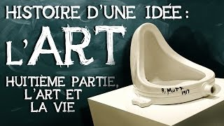14- Art histoire d'une idée. Huitième partie : l'art et la vie