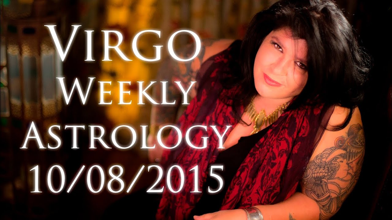 Virgo Weekly Astrology Forecast 10th August 2015 Michele Knight