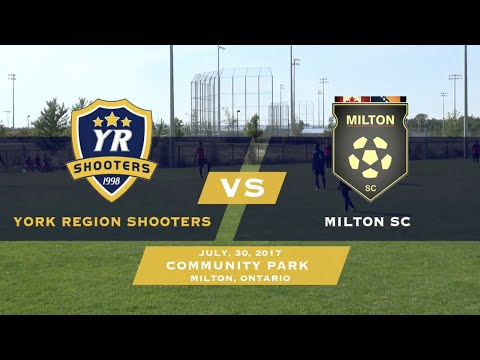 York Region Shooters VS Milton SC | July 30th 2017 | Full Game