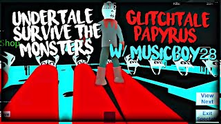 Roblox Undertale Survive The Monsters: Glitchtale Papyrus (W/ Musicboy28)