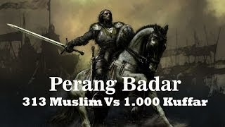 Video Perang Badar | 313 Muslim Vs 1.000 Kuffar | Mengagumkan! download MP3, 3GP, MP4, WEBM, AVI, FLV Desember 2017