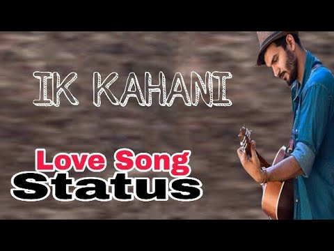 IK KAHANI. Love Song Status.