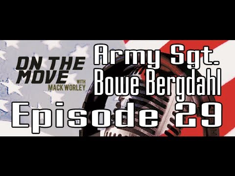 The Mack Attack | Army Sgt. Bowe Bergdahl | Episode 29 | OnTheMoveShow