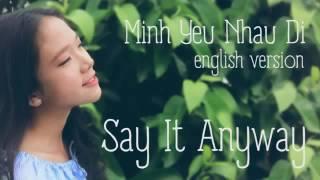Say It Anyway Mình Yêu Nhau Đi ENGLISH COVER