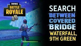 Fortnite BR Search Between Covered Bridge, Waterfall, 9th Green