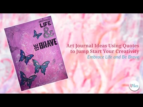 Art Journal Ideas Using Quotes to Jump Start Your Creativity - Embrace Life and Be Brave