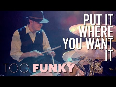 Too Funky - Put It Where You Want It