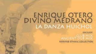 Enrique Otero, Divino Medrano - La Danza Huichol - Tech House