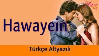 Hawayein - Türkçe Altyazılı | Ah Kalbim | Arijit Singh | Jab Harry Met Sejal