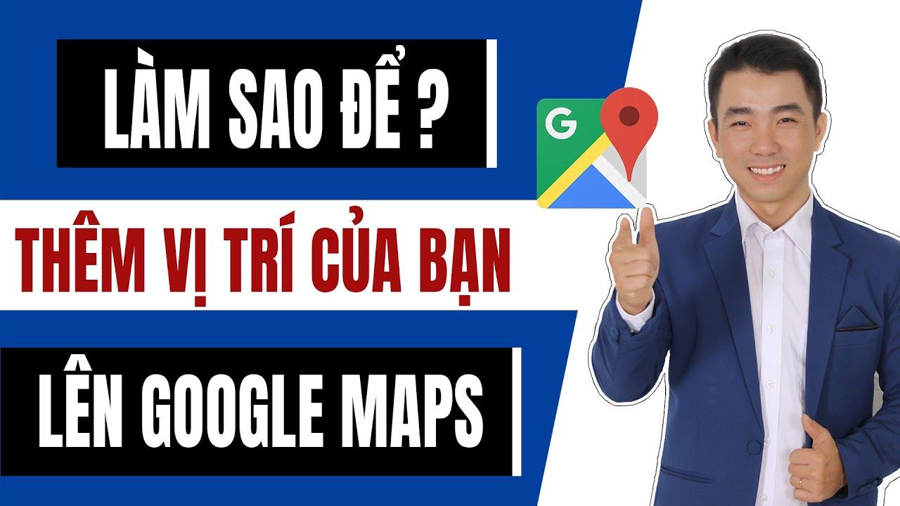 Cách tạo địa điểm nhà riêng, công ty, cửa hàng, shop lên Google Map 2020 | Đánh dấu Google Maps