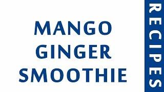 MANGO GINGER SMOOTHIE  POPULAR SMOOTHIE RECIEPS