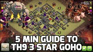 Clash of Clans: 5 MIN GUIDE TO TH9 3 STAR GOHO - MUST KNOW ATTACK STRATEGY | Mister Clash Gaming
