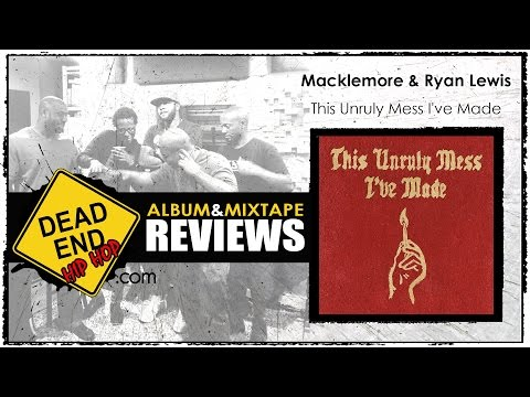 Macklemore & Ryan Lewis - This Unruly Mess I've Made Album Review | DEHH