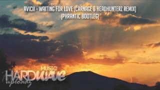 Avicii - Waiting For Love (Carnage & Headhunterz Remix)(Phrantic Bootleg) + FORTIZ EDIT :3