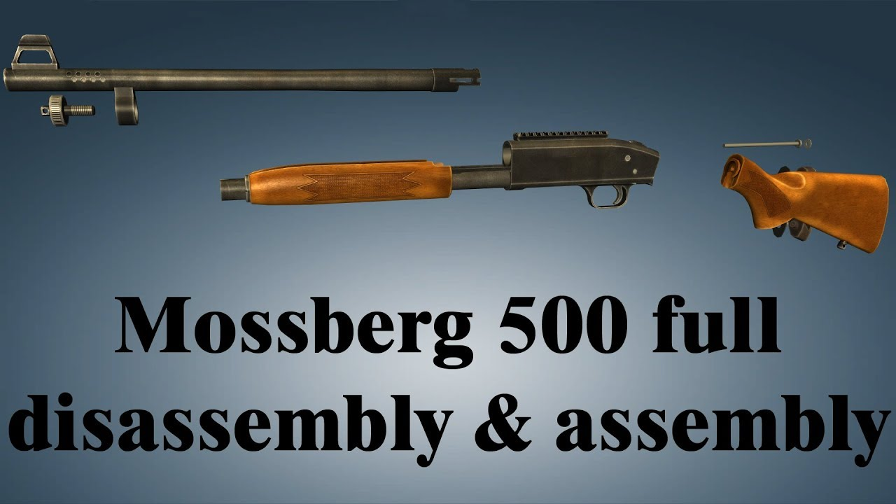 Mossberg 500  Full Disassembly  U0026 Assembly