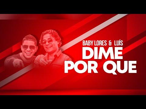 Baby Lores & Luís - Dime Por Que?