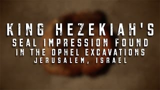 King Hezekiah's Seal Impression Found in the Ophel Excavations, Jerusalem