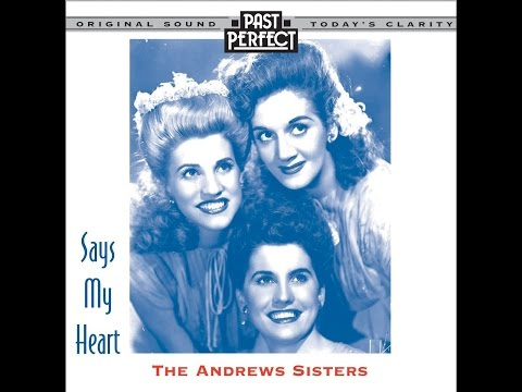 The Andrews Sisters - Says My Heart 1930 & 40s Songs (Past Perfect) [Full Album]