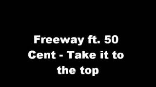 Freeway ft. 50 Cent - Take it to the top w/ lyrics