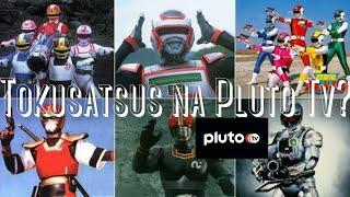 TOKUSATSUS NA PLUTO TV?